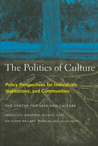 The Politics of Culture: Policy Perspectives for Individuals, Institutions, and Communities