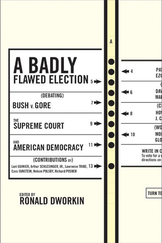 A Badly Flawed Election: Debating Bush V. Gore, the Supreme Court, and American Democracy