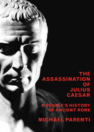 The Assassination Of Julius Caesar by Michael Parenti