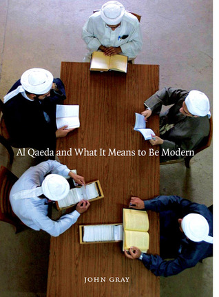 Al Qaeda and What It Means to Be Modern by John N. Gray