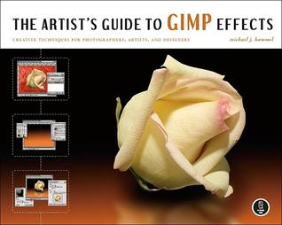 The Artist's Guide to Gimp Effects by Michael J. Hammel
