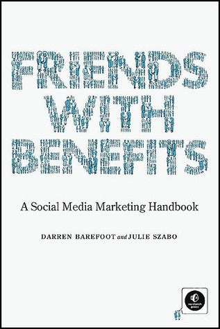 Friends with Benefits: A Social Media Marketing Handbook