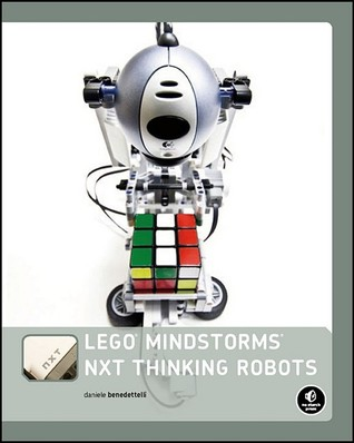 LEGO MINDSTORMS NXT Thinking Robots: Build a Rubik's Cube Solver and a Tic-Tac-Toe Playing Robot!
