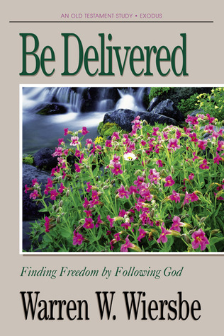 """Be Delivered (Exodus): Finding Freedom by Following God (The """"Be"""" Commentary Series)"""