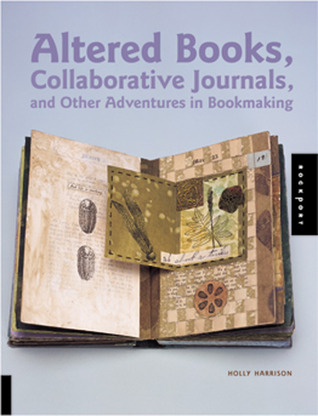 Altered Books, Collaborative Journals, and Other Adventures i... by Holly Harrison