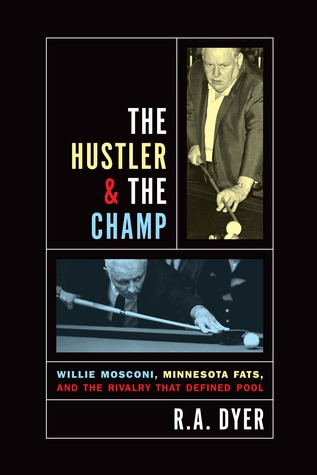 The Hustler & The Champ: Willie Mosconi, Minnesota Fats, and the Rivalry that Defined Pool