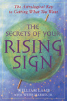 The Secrets of Your Rising Sign: The Astrological Key to Getting What You Want