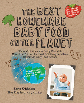 The Best Homemade Baby Food on the Planet by Karin Knight