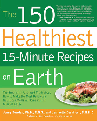 The 150 Healthiest 15-Minute Recipes on Earth by Jonny Bowden