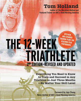 The 12 Week Triathlete, 2nd Edition-Revised and Updated by Tom  Holland