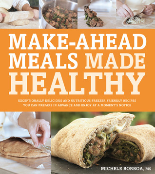 Make-Ahead Meals Made Healthy by Michele Borboa