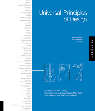 Universal Principles of Design: 100 Ways to Enhance Usability, Influence Perception, Increase Appeal, Make Better Design Decisions, and Teach Through Design