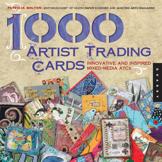 1,000 Artist Trading Cards by Patricia Chatham Bolton