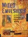 Mixed Emulsions: Altered Art Techniques for Photographic Imagery