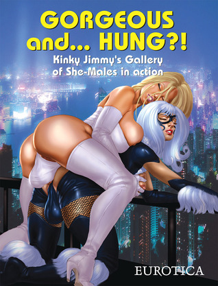 Gorgeous and...Hung?!: Kinky Jimmy's Gallery of She-Males in Action