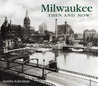 Milwaukee Then and Now by Sandra Ackerman