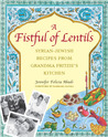 A Fistful of Lentils: Syrian-Jewish Recipes from Grandma Fritzie's Kitchen