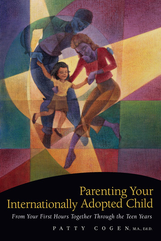 Parenting Your Internationally Adopted Child by Patty Cogen