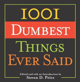 1001 Dumbest Things Ever Said by Steven D. Price