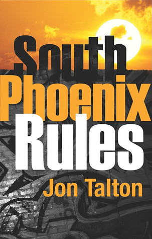 South Phoenix Rules by Jon Talton