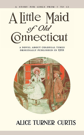 A Little Maid of Old Connecticut by Alice Turner Curtis