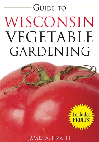 Guide to Wisconsin Vegetable Gardening by James A. Fizzell