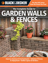 The Complete Guide to Garden Walls & Fences: Improve Backyard Enviroments, Enhance Privacy & Enjoyment, Define Space & Borders
