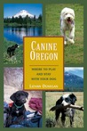 Canine Oregon: Where to Play and Stay with Your Dog