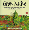 Grow Native: Landscaping with Native and Apt Plants of the Rocky Mountains