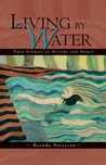 Living by Water: True Stories of Nature and Spirit