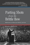 Parting Shots from My Brittle Bow: Reflections on American Politics & Life