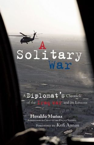 A Solitary War: A Diplomat's Chronicle of the Iraq War and Its Lessons