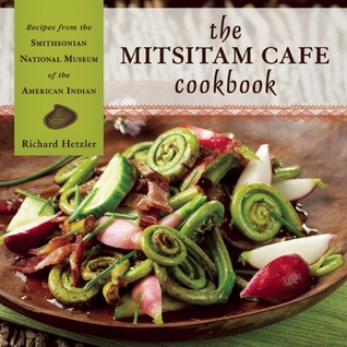 The Mitsitam Café Cookbook by Richard Hetzler