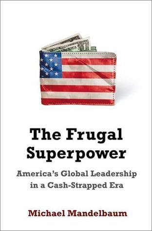 The Frugal Superpower by Michael Mandelbaum