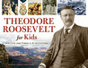 Theodore Roosevelt for Kids: His Life and Times, 21 Activities