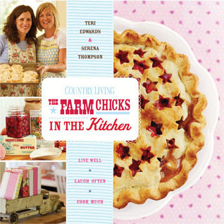 Country Living The Farm Chicks in the Kitchen by Serena Thompson
