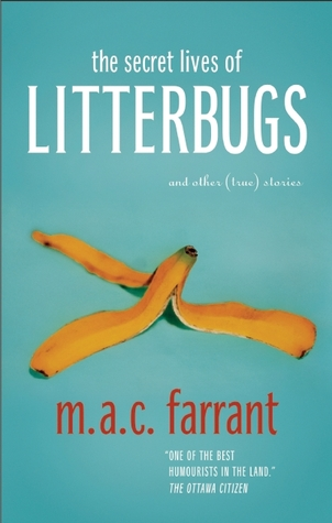 The Secret Lives of Litterbugs: And Other (True) Stories