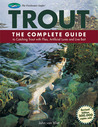 Trout: The Complete Guide to Catching Trout with Flies, Artificial Lures and Live Bait