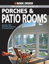 Black & Decker The Complete Guide to Porches & Patio Rooms: Sunrooms, Patio Enclosures, Breezeways & Screened Porches