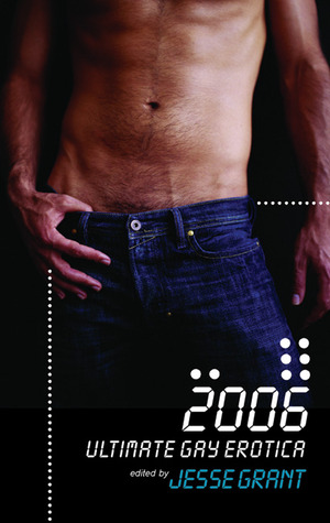 Ultimate Gay Erotica, 2006 by Jesse Grant