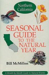 Seasonal Guide to the Natural Year: A Month-To-Month Guide to Natural Events : Northern California