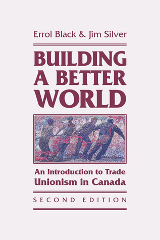 Building a Better World: An Introduction to Trade Unionism in Canada