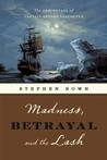 Madness, Betrayal and the Lash: The Epic Voyage of Captain George Vancouver