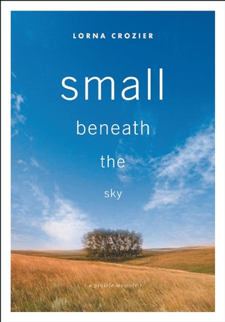 Small Beneath the Sky by Lorna Crozier