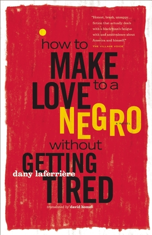 How to Make Love to a Negro Without Getting Tired by Dany Laferrière
