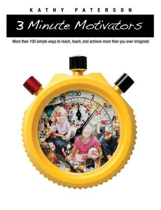 Three-Minute Motivators: More Than 100 Simple Ways to Reach, Teach, and Achieve More Than You Ever Imagined