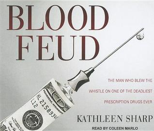 Blood Feud: The Man Who Blew the Whistle on One of the Deadliest Prescription Drugs Ever
