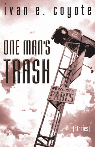 One Man's Trash by Ivan E. Coyote
