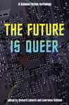 The Future is Queer: A Science Fiction Anthology