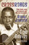 Crossroads: The Life and Afterlife of Blues Legend Robert Johnson